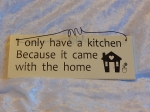 Hanging Plaque I Only Have a Kitchen...